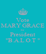 """Vote MARY GRACE for President """"B.A.L.O.T """" - Personalised Poster A4 size"""