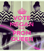 VOTE MEGAN FOR PROM QUEEN - Personalised Poster A4 size