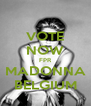 VOTE NOW FPR MADONNA BELGIUM - Personalised Poster A4 size