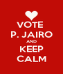 VOTE  P. JAIRO AND KEEP CALM - Personalised Poster A4 size