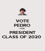 VOTE PEDRO FOR PRESIDENT CLASS OF 2020  - Personalised Poster A4 size
