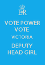 VOTE POWER VOTE  VICTORIA DEPUTY HEAD GIRL - Personalised Poster A4 size
