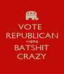 VOTE  REPUBLICAN WE'RE BATSHIT CRAZY - Personalised Poster A4 size