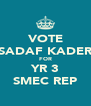 VOTE SADAF KADER FOR YR 3 SMEC REP - Personalised Poster A4 size
