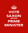 VOTE SAXON BRITISH PRIME MINISTER - Personalised Poster A4 size