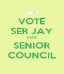 VOTE SER JAY FOR SENIOR COUNCIL - Personalised Poster A4 size
