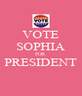 VOTE SOPHIA FOR PRESIDENT  - Personalised Poster A4 size