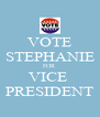 VOTE STEPHANIE FOR VICE  PRESIDENT - Personalised Poster A4 size