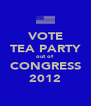 VOTE TEA PARTY out of CONGRESS 2012 - Personalised Poster A4 size