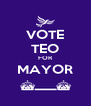 VOTE TEO FOR MAYOR ^___^ - Personalised Poster A4 size