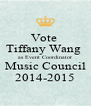 Vote  Tiffany Wang  as Event Coordinator Music Council 2014-2015 - Personalised Poster A4 size