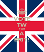 VOTE TW FOR A BRIT! - Personalised Poster A4 size