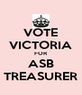 VOTE VICTORIA FOR ASB TREASURER - Personalised Poster A4 size