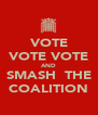 VOTE VOTE VOTE AND SMASH  THE COALITION - Personalised Poster A4 size