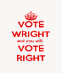 VOTE WRIGHT and you will  VOTE RIGHT - Personalised Poster A4 size