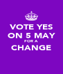 VOTE YES ON 5 MAY FOR A CHANGE  - Personalised Poster A4 size