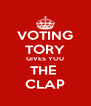VOTING TORY GIVES YOU THE  CLAP - Personalised Poster A4 size