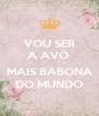VOU SER A AVÓ   MAIS BABONA DO MUNDO - Personalised Poster A4 size