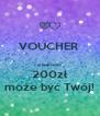 VOUCHER   o wartosci 200zł może być Twój! - Personalised Poster A4 size