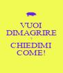 VUOI DIMAGRIRE ? CHIEDIMI COME! - Personalised Poster A4 size