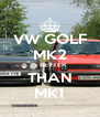 VW GOLF MK2 IS BETTER  THAN MK1 - Personalised Poster A4 size