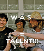W A S    = TALENT!!! - Personalised Poster A4 size