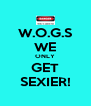 W.O.G.S WE ONLY GET SEXIER! - Personalised Poster A4 size
