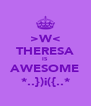 >W< THERESA IS AWESOME *..})i({..* - Personalised Poster A4 size