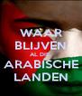 WAAR BLIJVEN AL DIE  ARABISCHE LANDEN - Personalised Poster A4 size