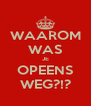 WAAROM WAS JE OPEENS WEG?!? - Personalised Poster A4 size