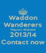 Waddon Wanderers Players Wanted 2013/14 Contact now - Personalised Poster A4 size