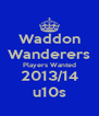 Waddon Wanderers Players Wanted 2013/14 u10s - Personalised Poster A4 size