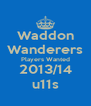 Waddon Wanderers Players Wanted 2013/14 u11s - Personalised Poster A4 size