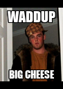 WADDUP BIG CHEESE - Personalised Poster A4 size