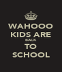 WAHOOO KIDS ARE BACK TO SCHOOL - Personalised Poster A4 size