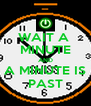 WAIT A  MINUTE AND A MINUTE IS PAST - Personalised Poster A4 size