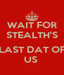 WAIT FOR STEALTH'S  LAST DAT OF US  - Personalised Poster A4 size