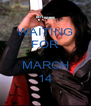 WAITING FOR  MARCH 14 - Personalised Poster A4 size