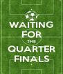 WAITING FOR THE QUARTER FINALS - Personalised Poster A4 size