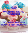WAITING UNTIL  MIDNIGHT   TO WISH HUSAIN HAPPY BIRTHDAY!! - Personalised Poster A4 size