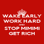 WAKE EARLY WORK HARD AND STOP MIMIMI GET RICH - Personalised Poster A4 size