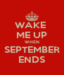 WAKE  ME UP WHEN SEPTEMBER ENDS - Personalised Poster A4 size