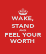 WAKE, STAND AND FEEL YOUR WORTH - Personalised Poster A4 size