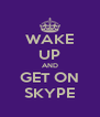 WAKE UP AND GET ON SKYPE - Personalised Poster A4 size