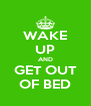 WAKE UP AND GET OUT OF BED - Personalised Poster A4 size