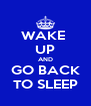 WAKE  UP AND GO BACK TO SLEEP - Personalised Poster A4 size
