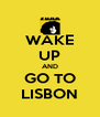 WAKE UP AND GO TO LISBON - Personalised Poster A4 size