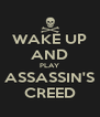 WAKE UP AND PLAY ASSASSIN'S CREED - Personalised Poster A4 size