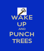 WAKE UP AND PUNCH TREES - Personalised Poster A4 size