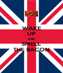 WAKE UP AND SMELL THE BACON - Personalised Poster A4 size